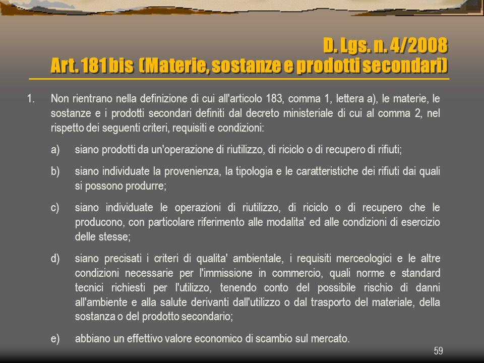 59 D. Lgs. n. 4/2008 Art. 181 bis (Materie, sostanze e prodotti secondari) 1.Non rientrano nella definizione di cui all'articolo 183, comma 1, lettera