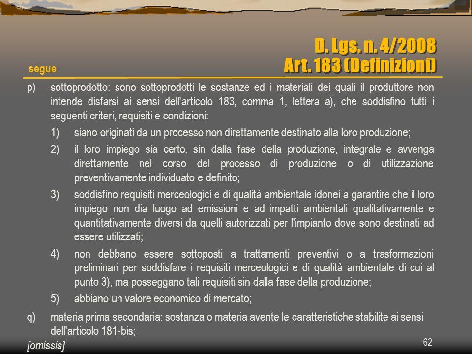 62 p)sottoprodotto: sono sottoprodotti le sostanze ed i materiali dei quali il produttore non intende disfarsi ai sensi dell'articolo 183, comma 1, le