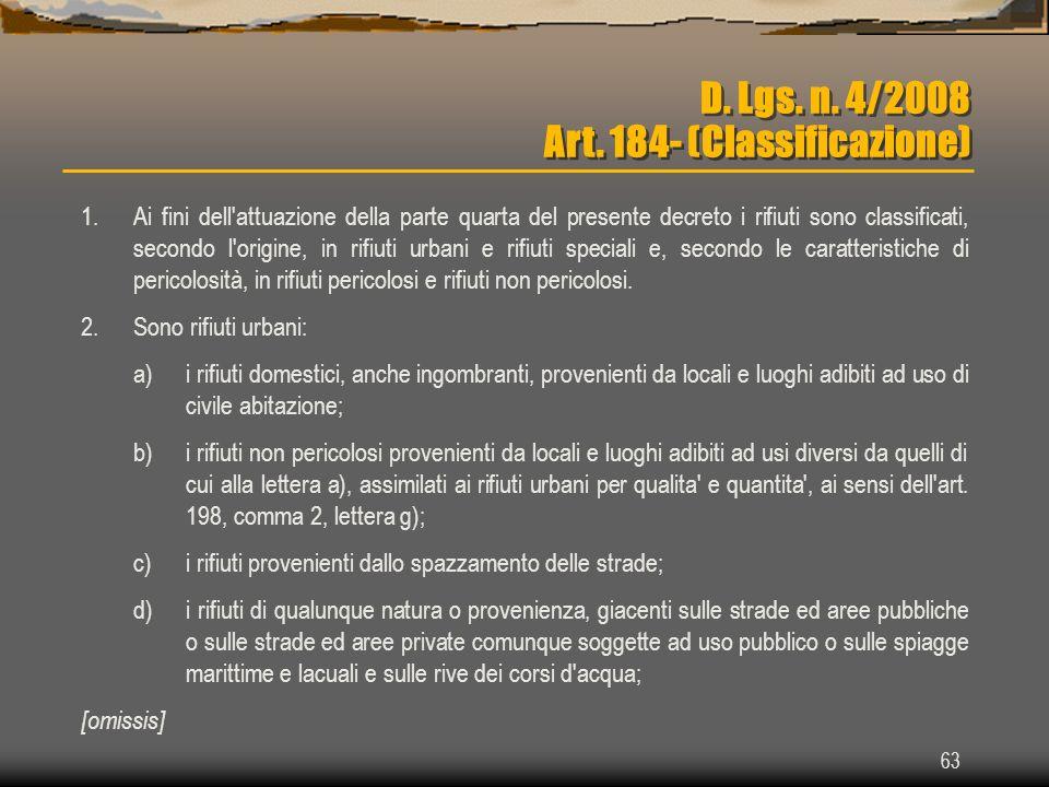 63 D. Lgs. n. 4/2008 Art. 184- (Classificazione) 1.Ai fini dell'attuazione della parte quarta del presente decreto i rifiuti sono classificati, second