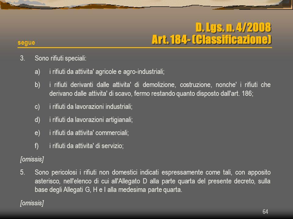 64 D. Lgs. n. 4/2008 Art. 184- (Classificazione) 3. Sono rifiuti speciali: a)i rifiuti da attivita' agricole e agro-industriali; b)i rifiuti derivanti