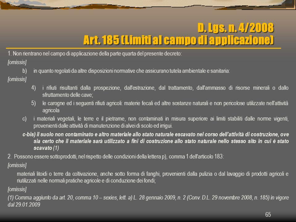 65 D. Lgs. n. 4/2008 Art. 185 (Limiti al campo di applicazione) 1. Non rientrano nel campo di applicazione della parte quarta del presente decreto: [o