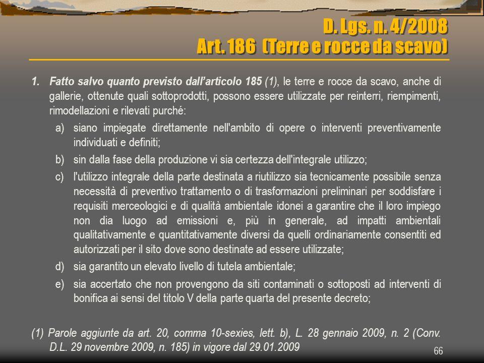 66 D. Lgs. n. 4/2008 Art. 186 (Terre e rocce da scavo) 1. Fatto salvo quanto previsto dallarticolo 185 (1), le terre e rocce da scavo, anche di galler