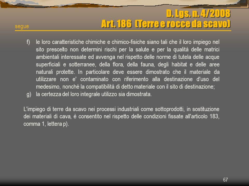 67 D. Lgs. n. 4/2008 Art. 186 (Terre e rocce da scavo) segue f)le loro caratteristiche chimiche e chimico-fisiche siano tali che il loro impiego nel s