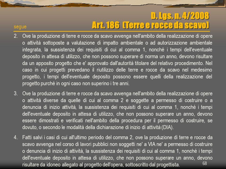 68 D. Lgs. n. 4/2008 Art. 186 (Terre e rocce da scavo) 2.Ove la produzione di terre e rocce da scavo avvenga nell'ambito della realizzazione di opere