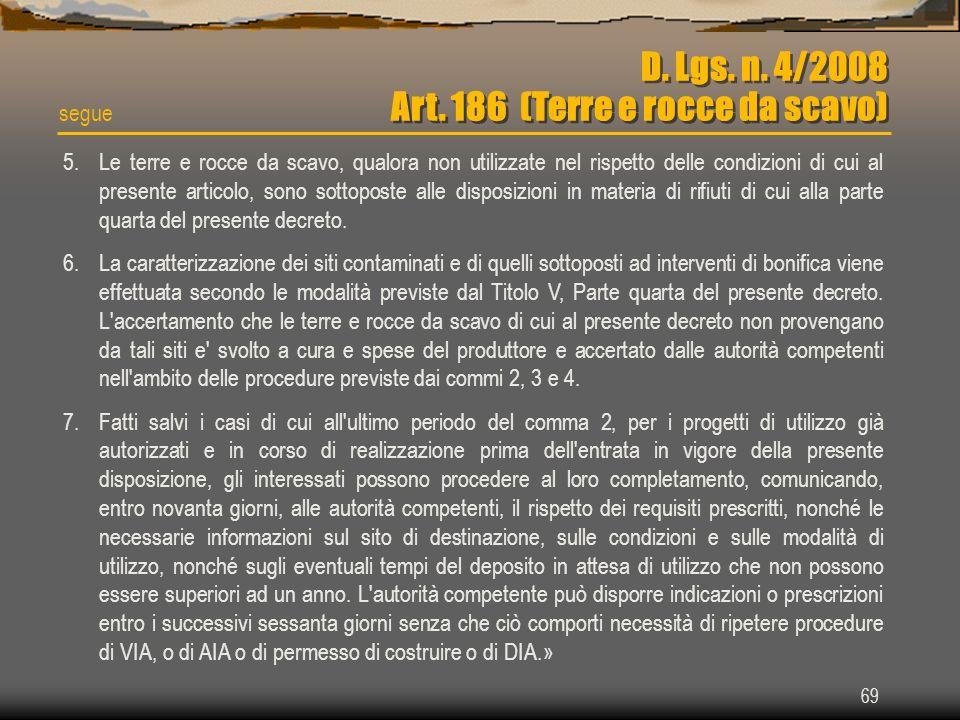 69 D. Lgs. n. 4/2008 Art. 186 (Terre e rocce da scavo) 5.Le terre e rocce da scavo, qualora non utilizzate nel rispetto delle condizioni di cui al pre