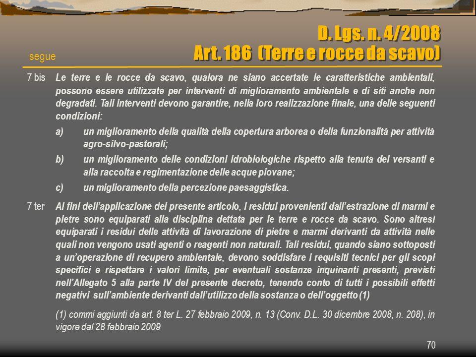 70 D. Lgs. n. 4/2008 Art. 186 (Terre e rocce da scavo) segue 7 bis Le terre e le rocce da scavo, qualora ne siano accertate le caratteristiche ambient