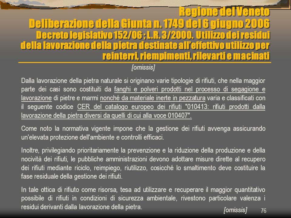 76 Regione del Veneto Deliberazione della Giunta n. 1749 del 6 giugno 2006 Decreto legislativo 152/06 ; L.R. 3/2000. Utilizzo dei residui della lavora