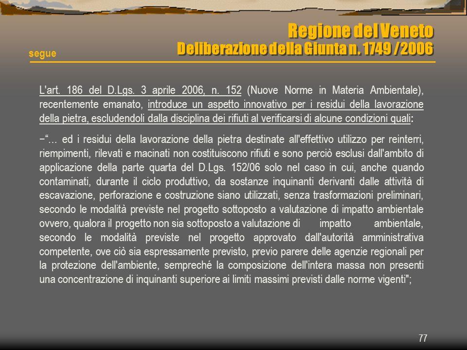 77 Regione del Veneto Deliberazione della Giunta n. 1749 /2006 L'art. 186 del D.Lgs. 3 aprile 2006, n. 152 (Nuove Norme in Materia Ambientale), recent