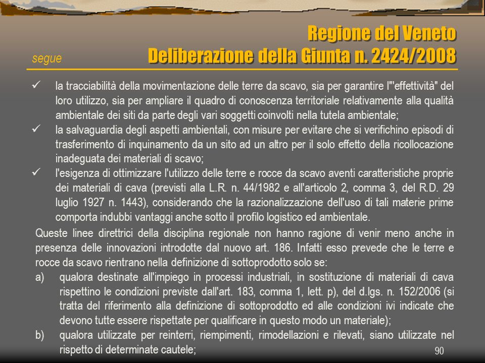 90 Regione del Veneto Deliberazione della Giunta n. 2424/2008 segue la tracciabilità della movimentazione delle terre da scavo, sia per garantire l