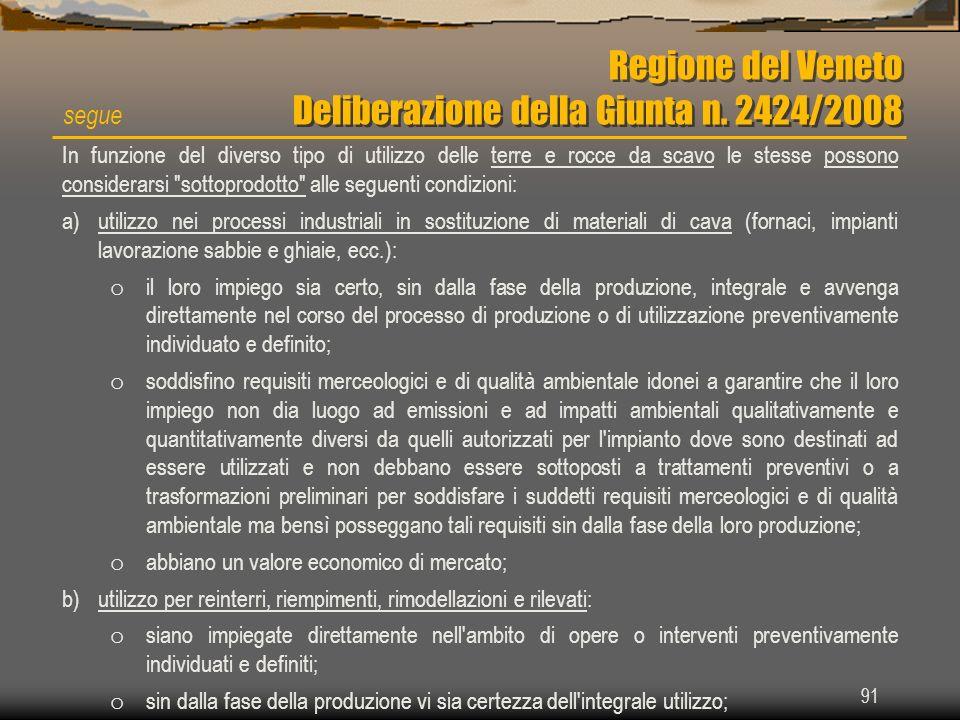 91 Regione del Veneto Deliberazione della Giunta n. 2424/2008 segue In funzione del diverso tipo di utilizzo delle terre e rocce da scavo le stesse po