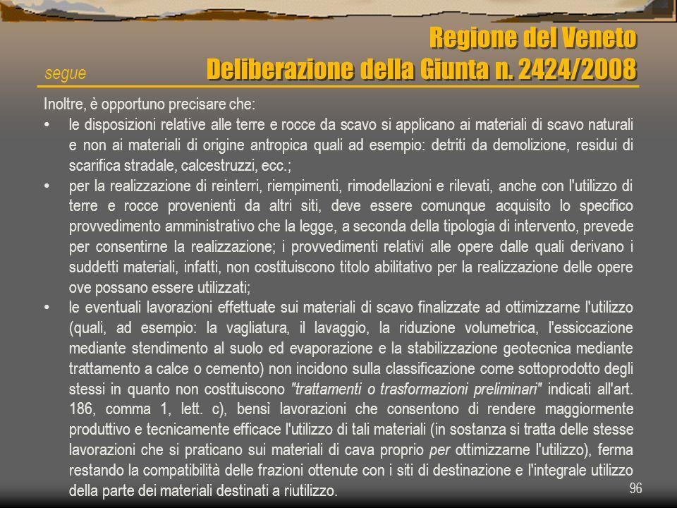 96 Regione del Veneto Deliberazione della Giunta n. 2424/2008 segue Inoltre, è opportuno precisare che: le disposizioni relative alle terre e rocce da