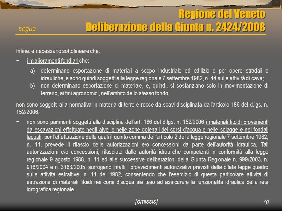 97 Regione del Veneto Deliberazione della Giunta n. 2424/2008 segue Infine, è necessario sottolineare che: i miglioramenti fondiari che: a)determinano