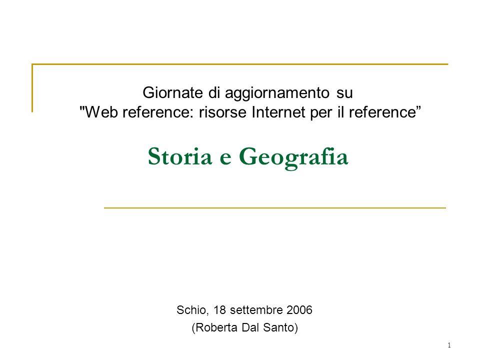 1 Giornate di aggiornamento su Web reference: risorse Internet per il reference Storia e Geografia Schio, 18 settembre 2006 (Roberta Dal Santo)