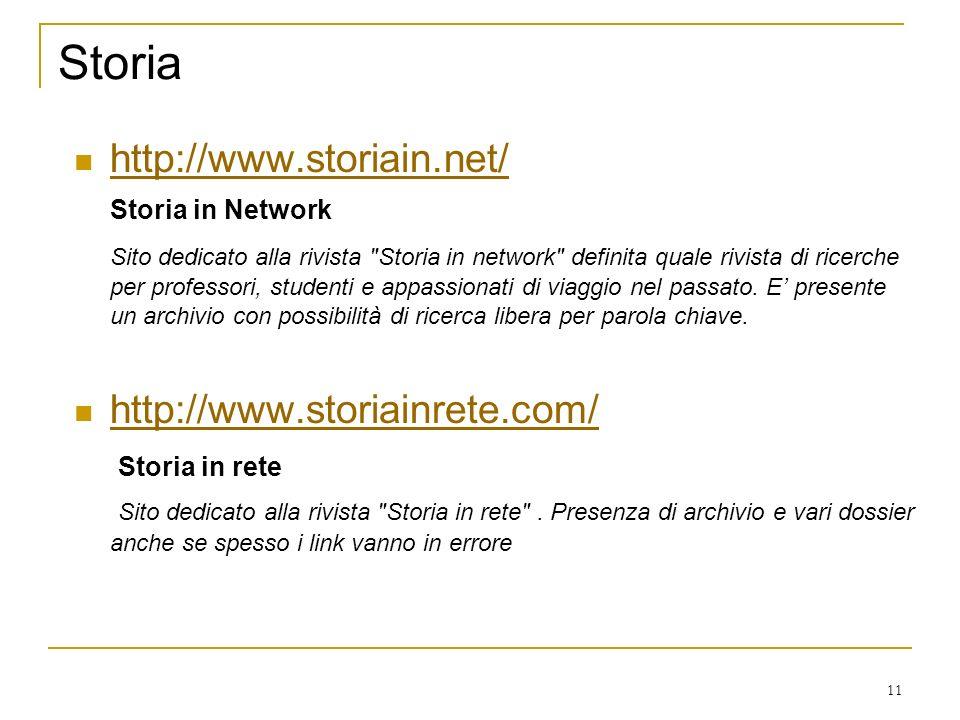 11 Storia http://www.storiain.net/ Storia in Network Sito dedicato alla rivista Storia in network definita quale rivista di ricerche per professori, studenti e appassionati di viaggio nel passato.