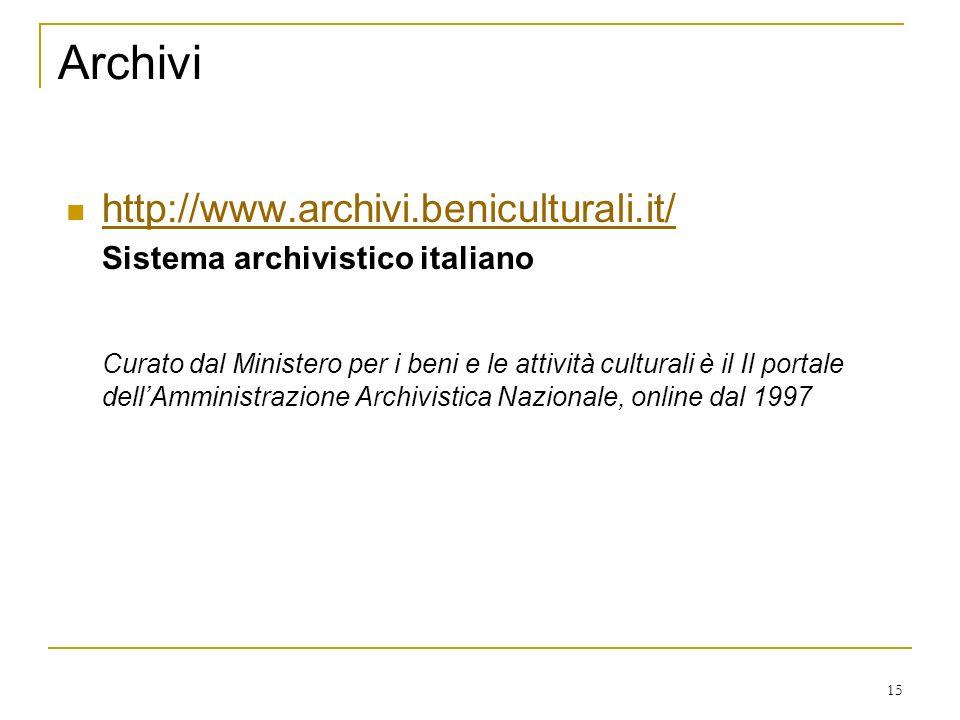15 Archivi http://www.archivi.beniculturali.it/ Sistema archivistico italiano Curato dal Ministero per i beni e le attività culturali è il Il portale dellAmministrazione Archivistica Nazionale, online dal 1997