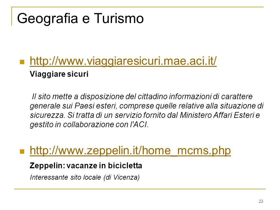 23 Geografia e Turismo http://www.viaggiaresicuri.mae.aci.it/ Viaggiare sicuri Il sito mette a disposizione del cittadino informazioni di carattere generale sui Paesi esteri, comprese quelle relative alla situazione di sicurezza.