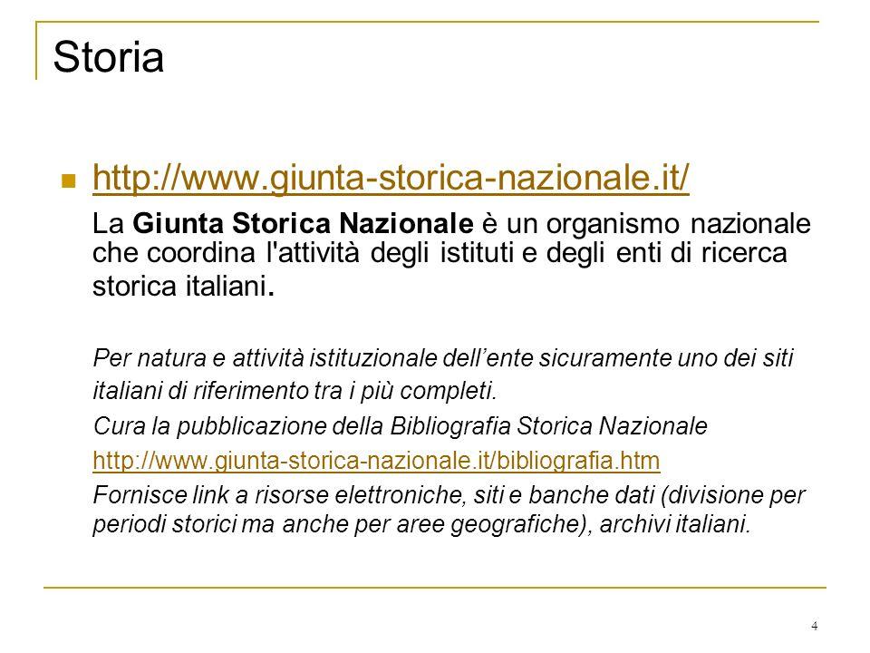 4 Storia http://www.giunta-storica-nazionale.it/ La Giunta Storica Nazionale è un organismo nazionale che coordina l attività degli istituti e degli enti di ricerca storica italiani.