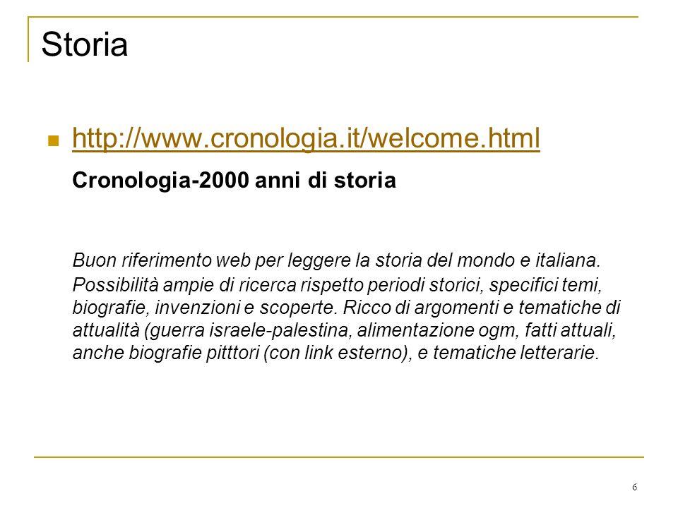 6 Storia http://www.cronologia.it/welcome.html Cronologia-2000 anni di storia Buon riferimento web per leggere la storia del mondo e italiana.
