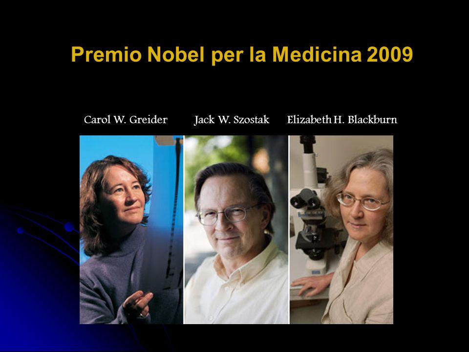 Premio Nobel per la Medicina 2009 Jack W. SzostakElizabeth H. BlackburnCarol W. Greider