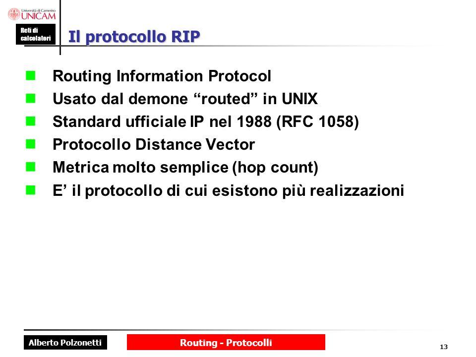Alberto Polzonetti Reti di calcolatori Routing - Protocolli 13 Il protocollo RIP Routing Information Protocol Usato dal demone routed in UNIX Standard