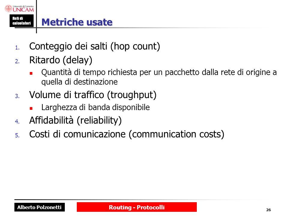 Alberto Polzonetti Reti di calcolatori Routing - Protocolli 26 Metriche usate 1. Conteggio dei salti (hop count) 2. Ritardo (delay) Quantità di tempo