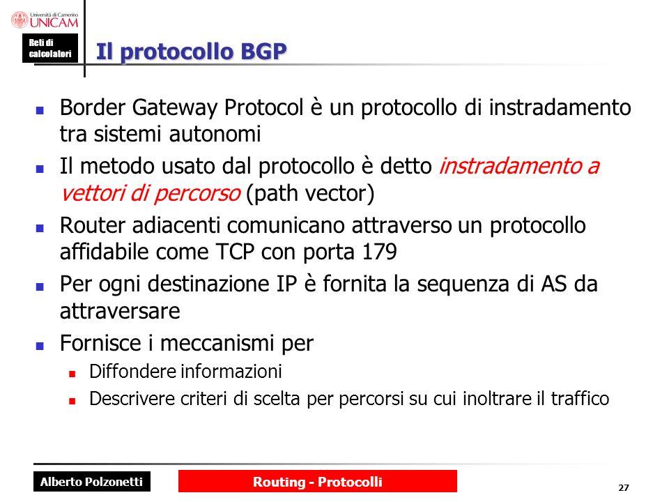 Alberto Polzonetti Reti di calcolatori Routing - Protocolli 27 Il protocollo BGP Border Gateway Protocol è un protocollo di instradamento tra sistemi