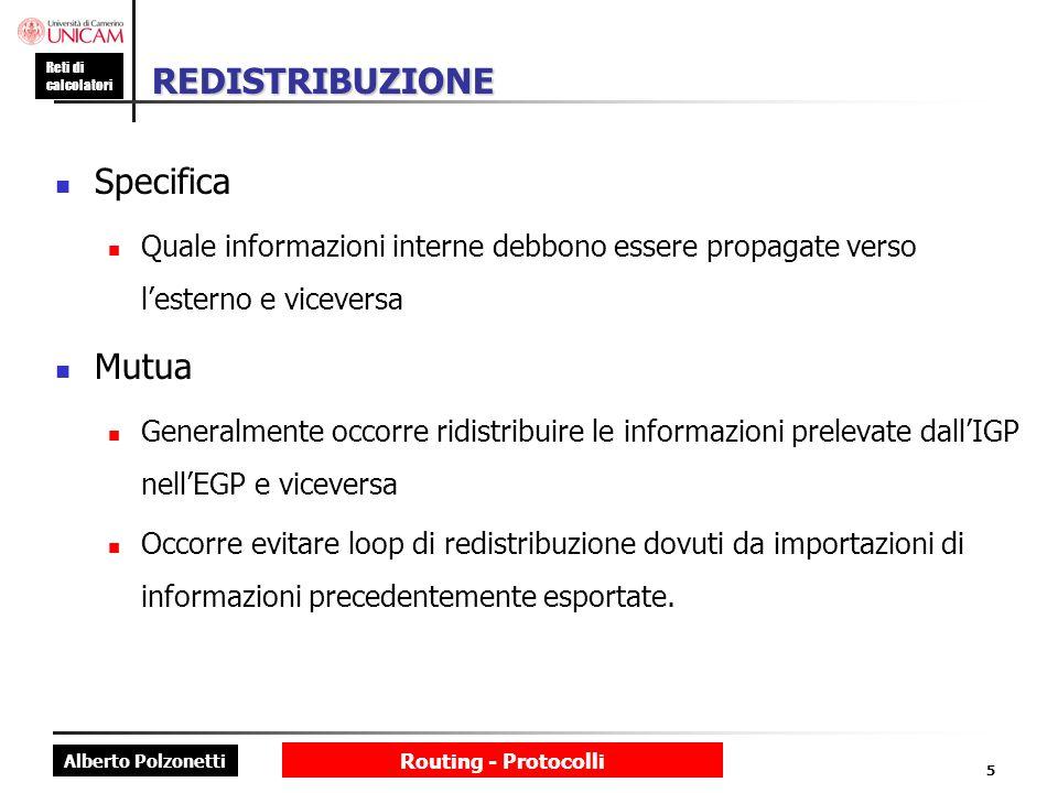 Alberto Polzonetti Reti di calcolatori Routing - Protocolli 5 REDISTRIBUZIONE Specifica Quale informazioni interne debbono essere propagate verso lest