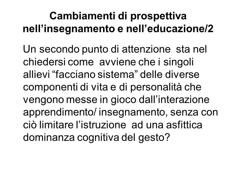 Cambiamenti di prospettiva nellinsegnamento e nelleducazione/2 Un secondo punto di attenzione sta nel chiedersi come avviene che i singoli allievi fac