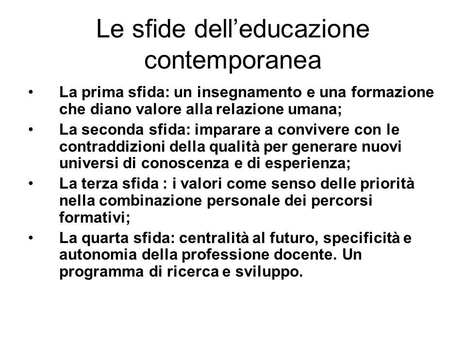 Le sfide delleducazione contemporanea La prima sfida: un insegnamento e una formazione che diano valore alla relazione umana; La seconda sfida: impara