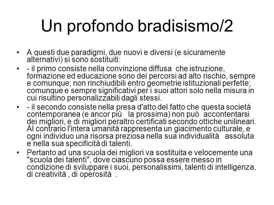 Un profondo bradisismo/2 A questi due paradigmi, due nuovi e diversi (e sicuramente alternativi) si sono sostituiti: - il primo consiste nella convinz