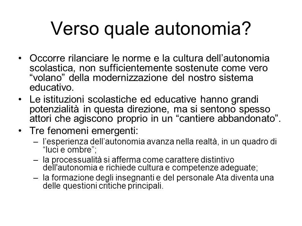 Verso quale autonomia? Occorre rilanciare le norme e la cultura dellautonomia scolastica, non sufficientemente sostenute come vero volano della modern