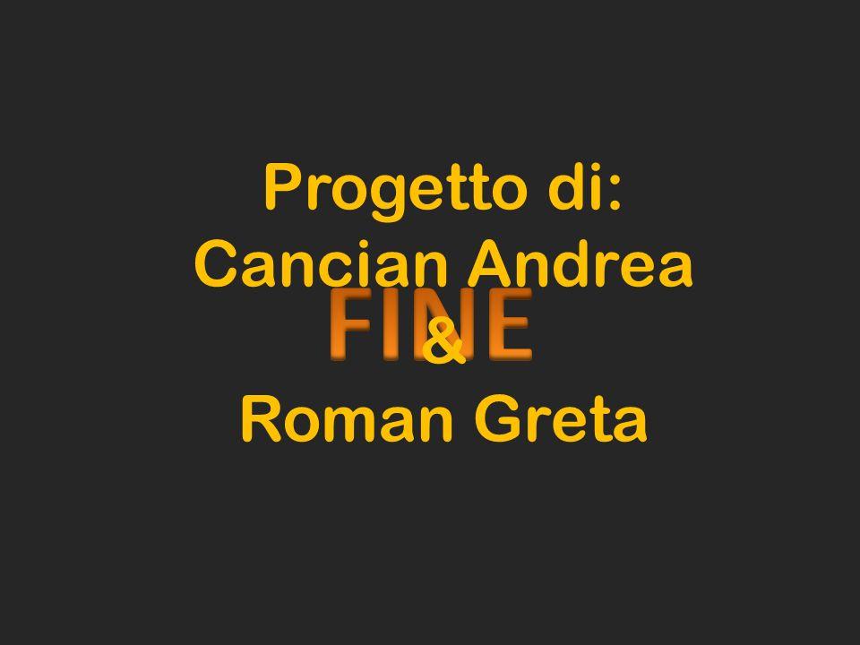 Progetto di: Cancian Andrea & Roman Greta