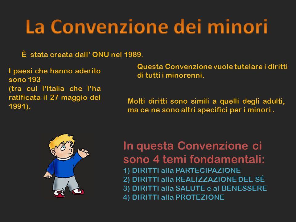 È stata creata dall ONU nel 1989. Questa Convenzione vuole tutelare i diritti di tutti i minorenni. I paesi che hanno aderito sono 193 (tra cui lItali