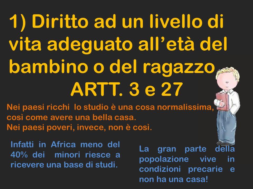 1) Diritto ad un livello di vita adeguato alletà del bambino o del ragazzo ARTT. 3 e 27 Infatti in Africa meno del 40% dei minori riesce a ricevere un