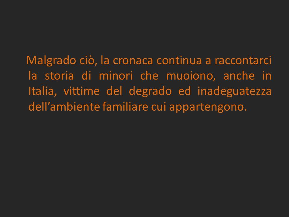 Malgrado ciò, la cronaca continua a raccontarci la storia di minori che muoiono, anche in Italia, vittime del degrado ed inadeguatezza dellambiente fa