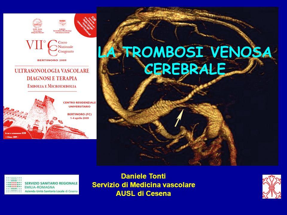 LA TROMBOSI VENOSA CEREBRALE Daniele Tonti Servizio di Medicina vascolare AUSL di Cesena