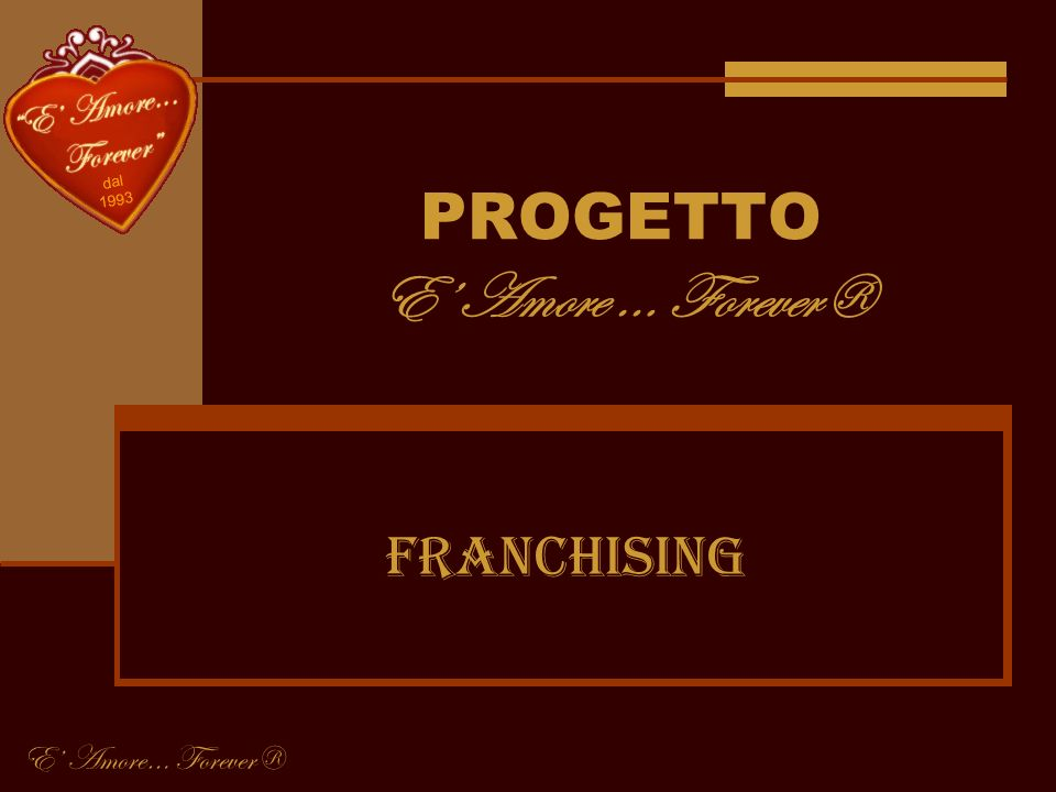 PROGETTO E Amore … Forever® Franchising E Amore… Forever®