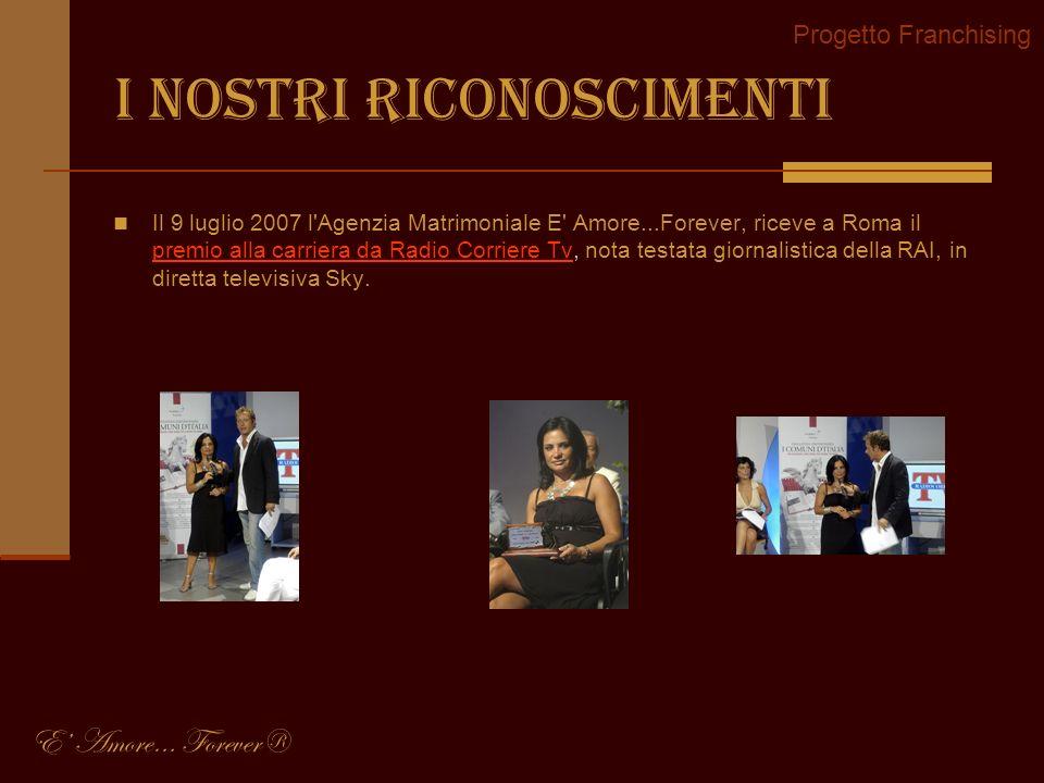 I nostri riconoscimenti Il 9 luglio 2007 l'Agenzia Matrimoniale E' Amore...Forever, riceve a Roma il premio alla carriera da Radio Corriere Tv, nota t