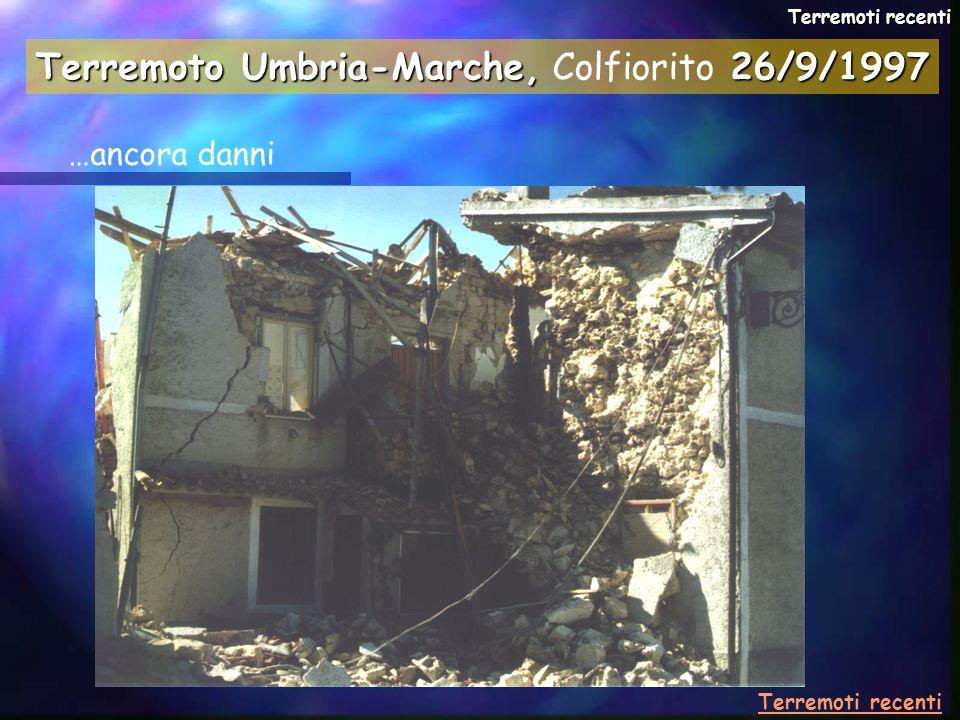 …ancora danni Terremoti recenti Terremoto Umbria-Marche,26/9/1997 Terremoto Umbria-Marche, Colfiorito 26/9/1997