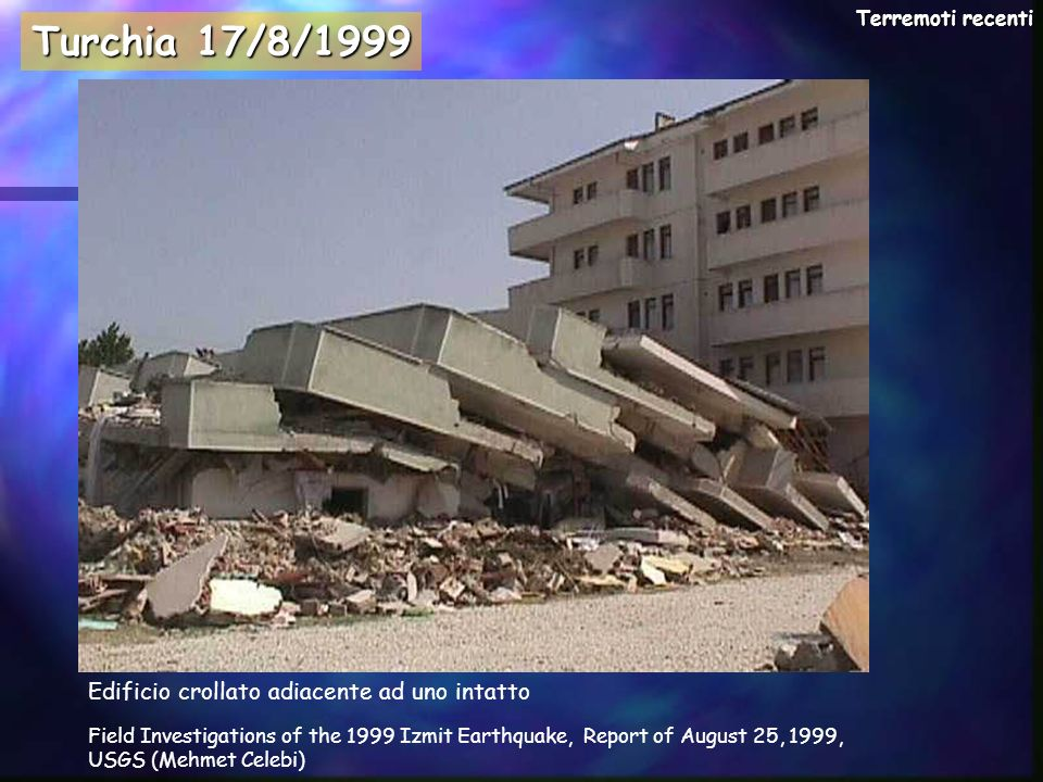 Terremoti recenti Turchia 17/8/1999 Field Investigations of the 1999 Izmit Earthquake, Report of August 25, 1999, USGS (Mehmet Celebi) Edificio crolla