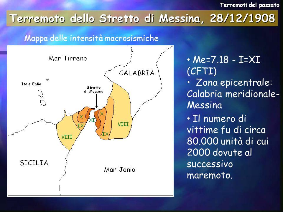 Terremoto dello Stretto di Messina, 28/12/1908 Me=7.18 - I=XI (CFTI) Zona epicentrale: Calabria meridionale- Messina Il numero di vittime fu di circa