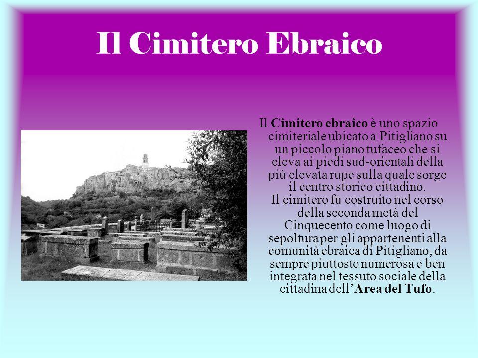 Il Cimitero Ebraico Il Cimitero ebraico è uno spazio cimiteriale ubicato a Pitigliano su un piccolo piano tufaceo che si eleva ai piedi sud-orientali