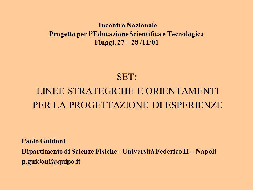 Incontro Nazionale Progetto per lEducazione Scientifica e Tecnologica Fiuggi, 27 – 28 /11/01 SET: LINEE STRATEGICHE E ORIENTAMENTI PER LA PROGETTAZION