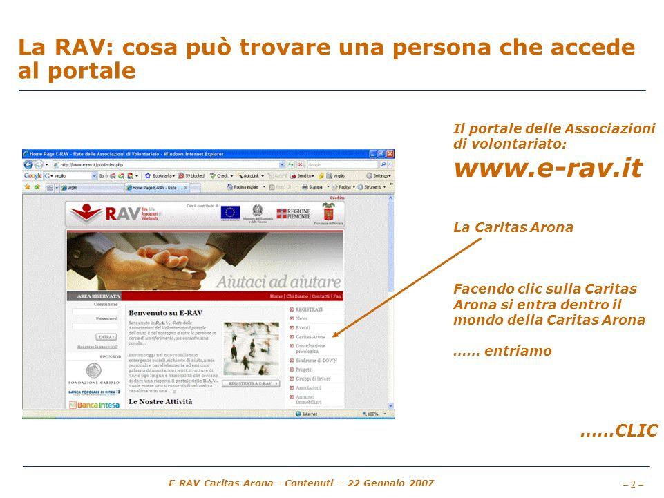 – 2 – E-RAV Caritas Arona - Contenuti – 22 Gennaio 2007 La RAV: cosa può trovare una persona che accede al portale Il portale delle Associazioni di vo