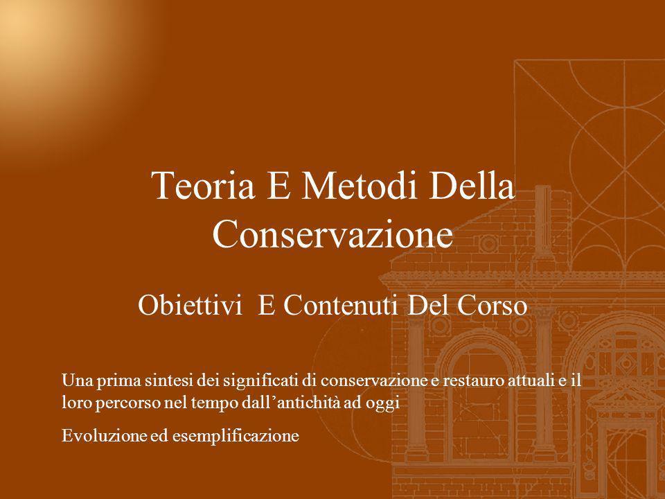 Teoria E Metodi Della Conservazione Obiettivi E Contenuti Del Corso Una prima sintesi dei significati di conservazione e restauro attuali e il loro pe