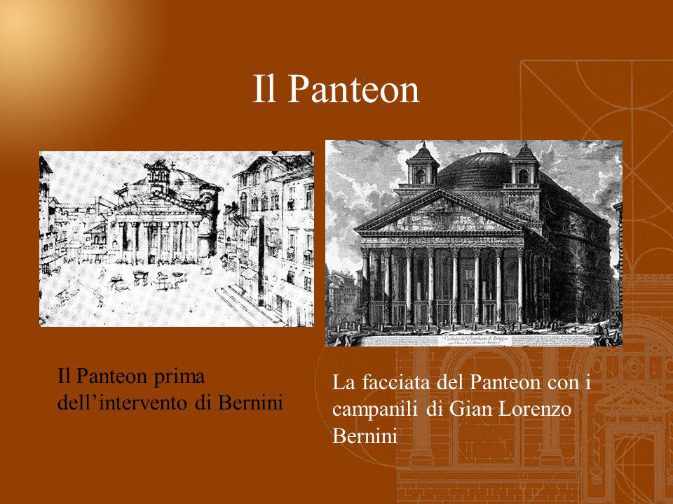 Il Panteon La facciata del Panteon con i campanili di Gian Lorenzo Bernini Il Panteon prima dellintervento di Bernini