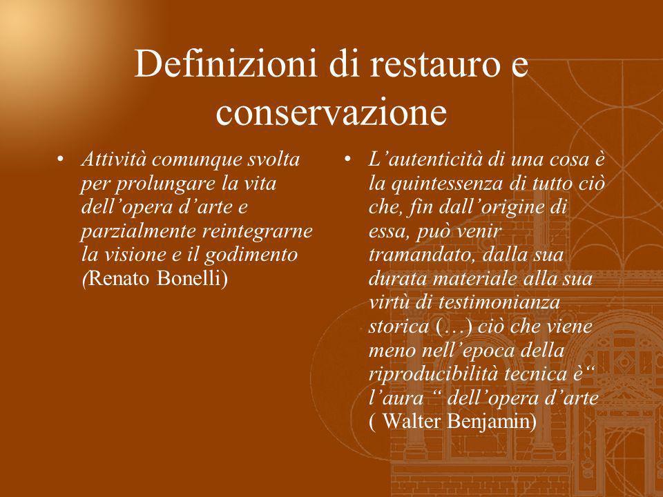 Definizioni di restauro e conservazione Attività comunque svolta per prolungare la vita dellopera darte e parzialmente reintegrarne la visione e il go