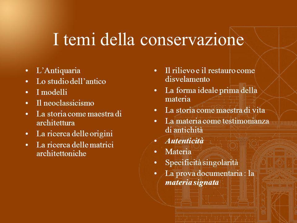 I temi della conservazione LAntiquaria Lo studio dellantico I modelli Il neoclassicismo La storia come maestra di architettura La ricerca delle origin