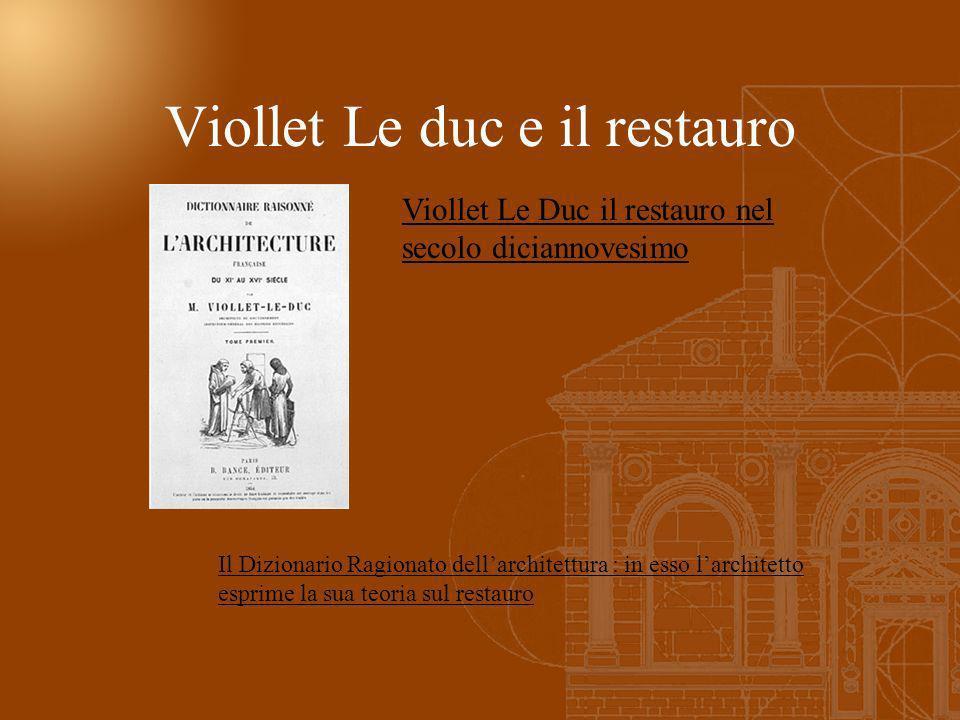 Viollet Le Duc il restauro nel secolo diciannovesimo Il Dizionario Ragionato dellarchitettura : in esso larchitetto esprime la sua teoria sul restauro