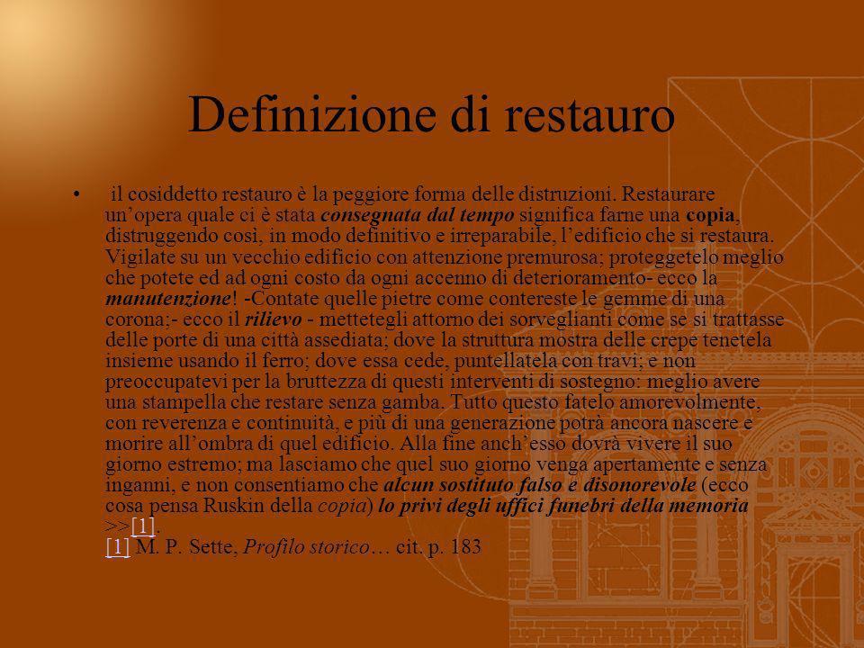 Definizione di restauro il cosiddetto restauro è la peggiore forma delle distruzioni. Restaurare unopera quale ci è stata consegnata dal tempo signifi